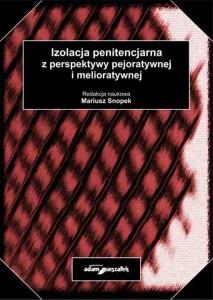Mariusz Snopek-Izolacja penitencjarna z perspektywy pejoratywnej i melioratywnej